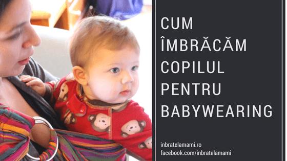 Cum îmbrăcăm copilul pentru babywearing?
